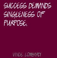 Success-demands-singleness-of-purpose.