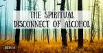 The-Spiritual-Disconnect-of-Alcohol